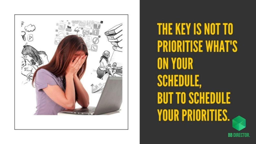 Prioritise your tasks.