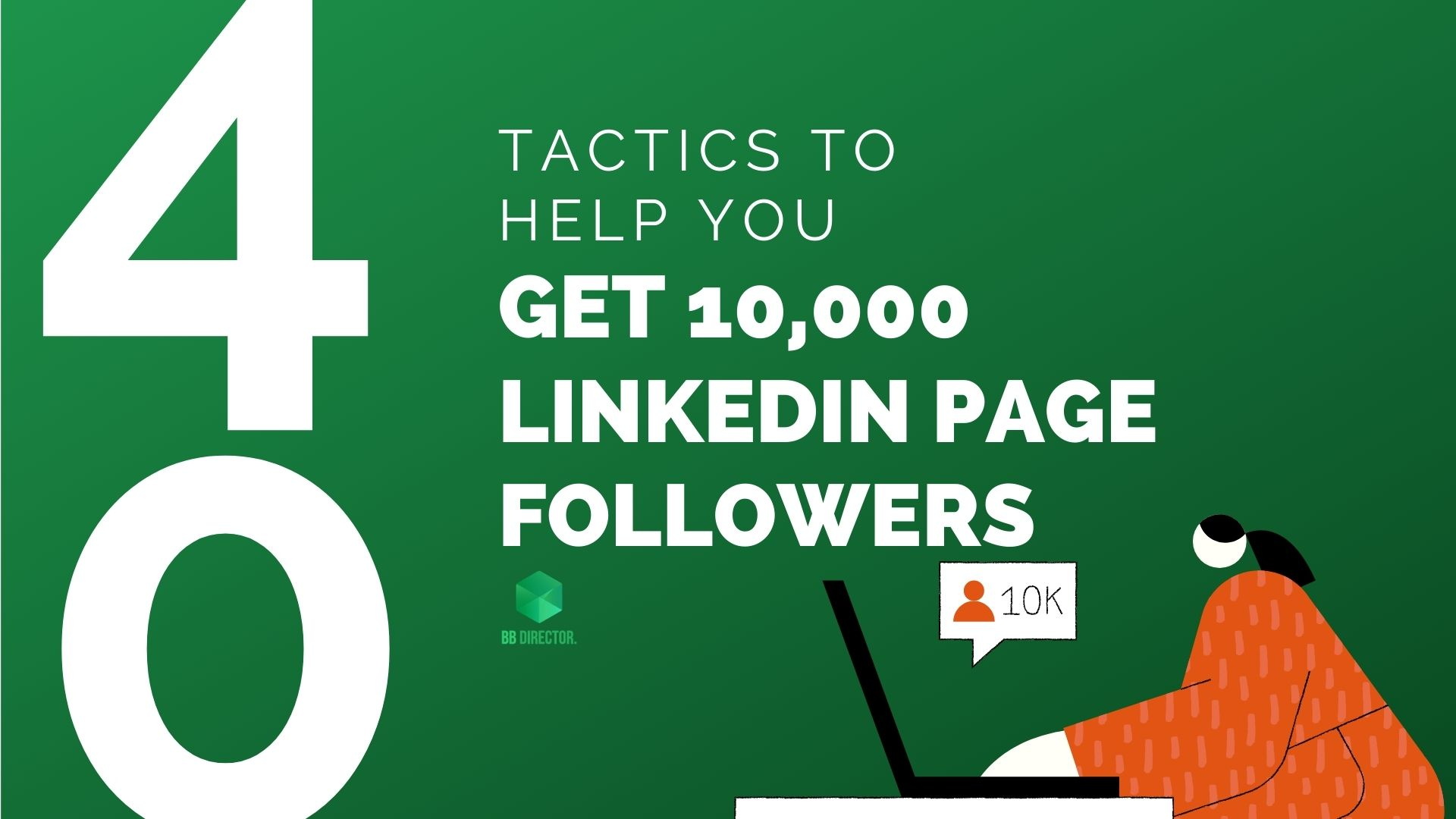 Tactics to help you get 10K LinkedIn Page Followers!