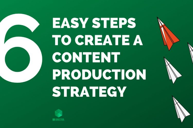 6 steps to a great content production strategy